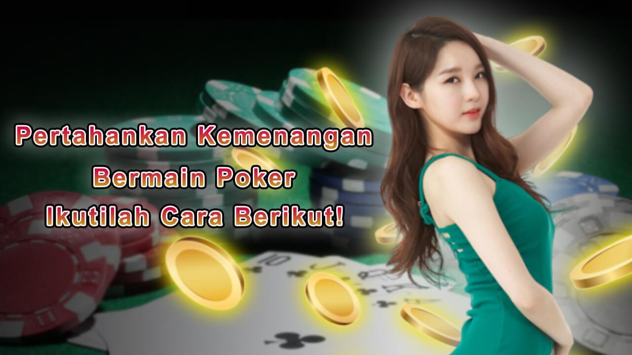 pertahankan_kemenangan_bermain_poker_ikutilah_cara_bermain_berikut